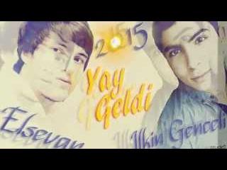 Elsevar ft Ilkin Genceli-Yay Geldi / 2015