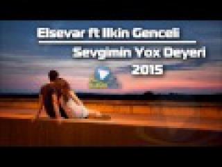 Elsevar ft Ilkin - Sevgimin Yox Deyeri / 2015