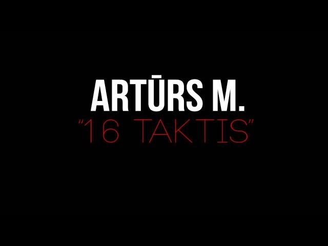 Artūrs M — 16 taktis (2013)
