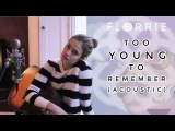 Florrie - Too Young To Remember (Acoustic version)