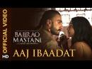 Aaj Ibaadat (Official Video Song)   Bajirao Mastani   Ranveer Singh Deepika Padukone