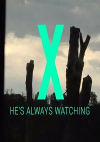 X - He's Always Watching