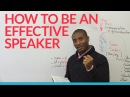 How to be an effective speaker BE SPECIFIC