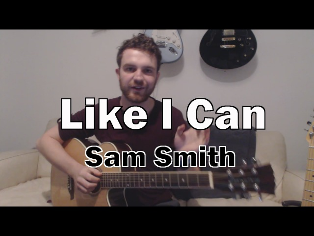Like I Can - Sam Smith (Guitar Lesson/Tutorial) with Ste Shaw