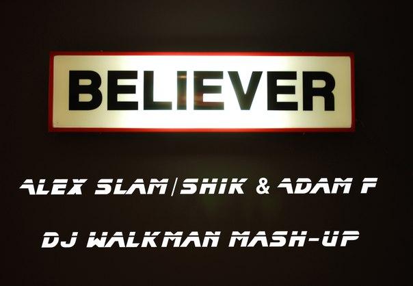 Alex Shik, Alexx Slam & Adam F - Believer (Dj WalkmaN Mashup) [2015]