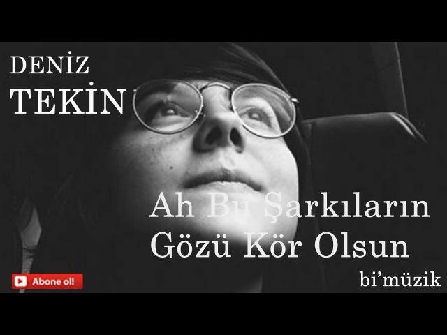 Deniz Tekin-Ah Bu Şarkıların Gözü Kör Olsun ( Cover )
