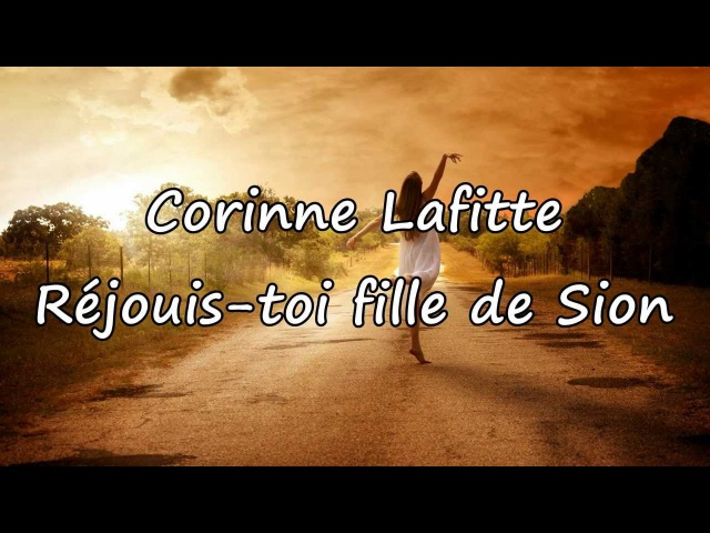 Corinne Lafitte - Réjouis-toi fille de Sion [avec paroles]