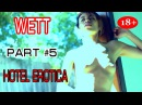 Hotel Erotica WETT  part #5 18+ HD