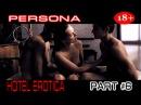 Hotel Erotica PERSONA  part #6 18+ HD