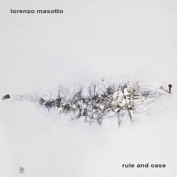 Lorenzo Masotto -  Rule and Case (2016)