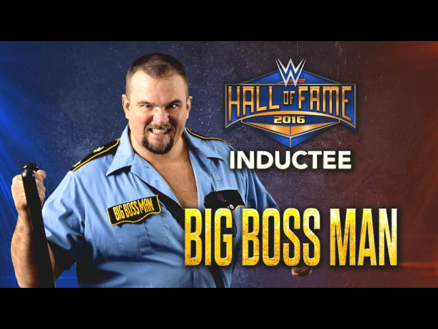 The Big Boss Man joins the WWE Hall of Fame Class of 2016