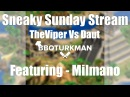 Sneaky Sunday Stream - TheViper Vs Daut