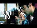 Tum Hi Ho Aashiqui 2 Full Video Song HD   Aditya Roy Kapur, Shraddha Kapoor   Music - Mithoon