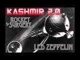 Kashmir REMIX - Led Zeppelin vs ROCKET SURGERY