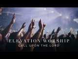 Call Upon The Lord Live Elevation Worship