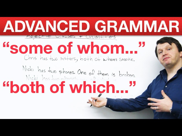 Advanced English Grammar - Adjective Clauses Quantifiers