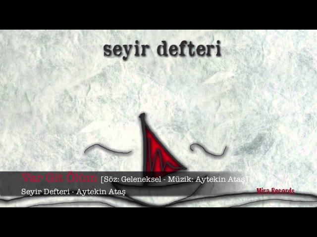Var Git Ölüm - Aytekin Ataş » Freewka.com - Смотреть онлайн в хорощем качестве