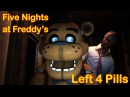 SFM Five Nights at Freddy's Left 4 Pills FNAF Animation