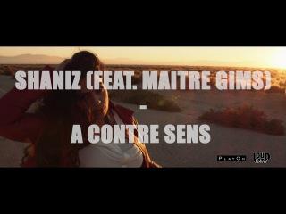 Shaniz feat Maitre Gim's - A contre sens - Clip Officiel