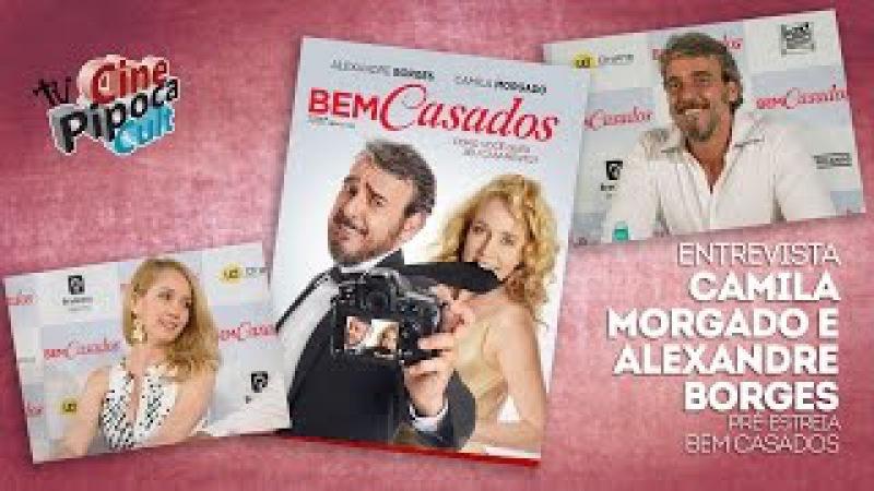 Entrevista filme Bem Casados com Alexandre Borges e Camila Morgado