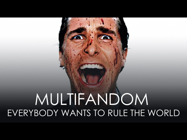 Multifandom || Everybody Wants to Rule the World