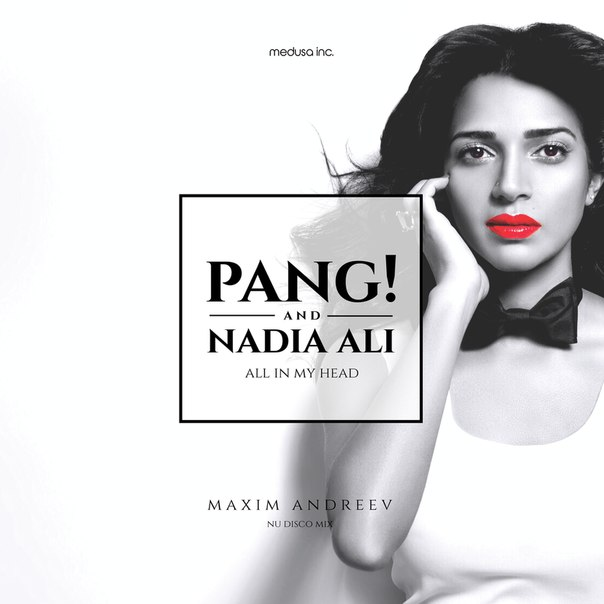 Nadia Ali & Pang! - All In My Head (Maxim Andreev Nu Disco Mix)