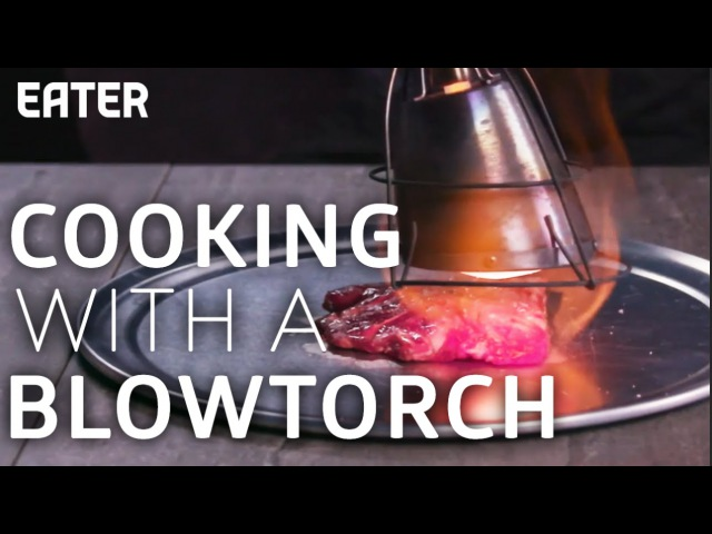 How to Use a Blowtorch to Cook a Perfect Steak