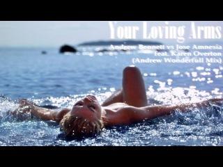 Andrew Bennett vs Jose Amnesia feat. Karen Overton - Your Loving Arms (Andrew Wonderfull  Mashup)