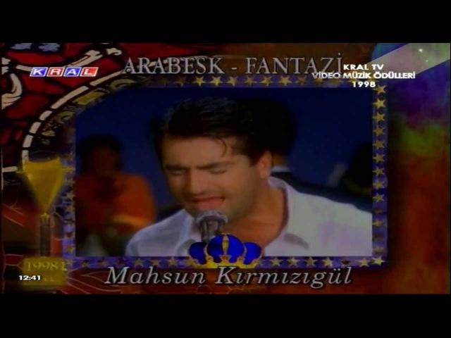 1998 Arabesk-Fantazi En İyi Erkek: Mahsun Kırmızıgül Yıkılmadım - Kral TV Video Müzik Ödülleri