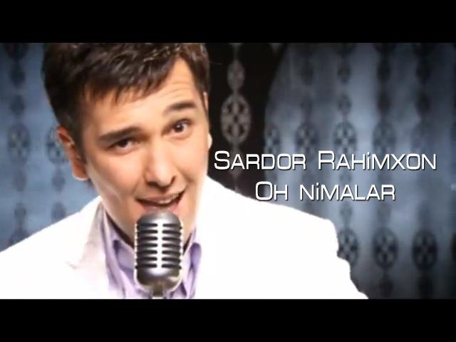 Sardor Rahimxon - Oh nimalar | Сардор Рахимхон - Ох нималар
