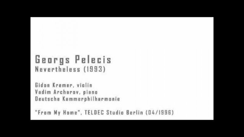 Georgs Pelecis - Nevertheless - Gidon Kremer