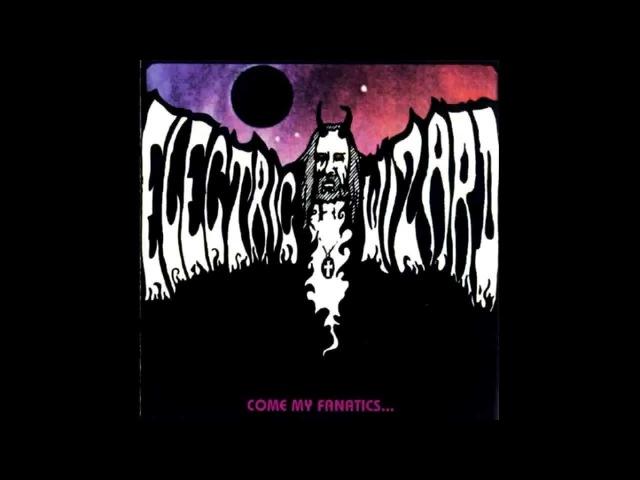 Electric Wizard Come My Fanatics Full Album