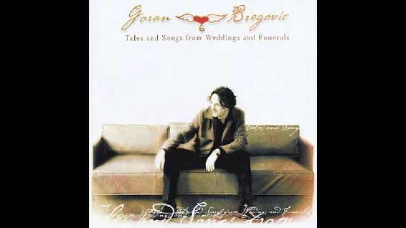 Goran Bregovic - Tales songs from weddings funerals - Full Album