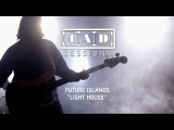 Future Islands - Light House (4AD Session)