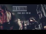 × Kol & Davina | Come Back For Me