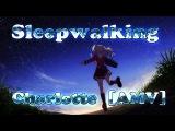 Sleepwalking - Charlotte ♫ [AMV]