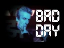 Twelfth Doctor Tribute Bad Day Doctor Who