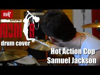 show MONICA drum cover - Hot Action Cop - Samuel Jackson