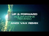 Up & Forward - Aquamarine (Andi Vax Remix) [Mondo Records]