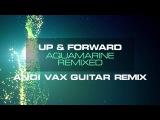 Up & Forward - Aquamarine (Andi Vax Guitar Remix) [Mondo Records]