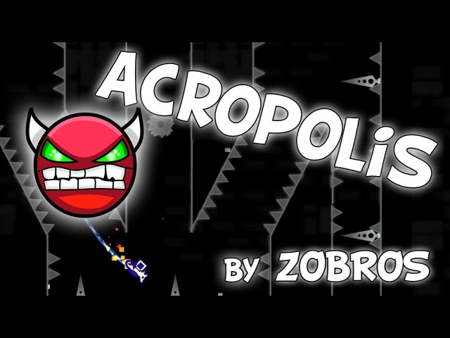 Geometry Dash - Very Hard Demon - Acropolis - By Zobros
