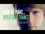 How To Make Uplifting Trance with Bjorn Akesson