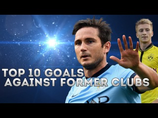 Top 10 Goals | Against Former Clubs.