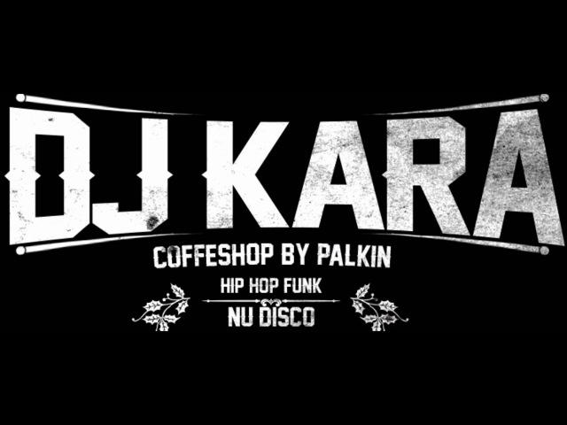 COFFESHOP BY PALKIN / 08.01 DJ KARA / HIPHOP FUNK NUDISCO