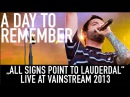 A Day to Remember All Signs Point To Lauderdale Official Livevideo Vainstream 2013