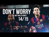 Lionel Messi 20142015 - Don't Worry Madcon feat. Ray Dalton Best Skills &amp Goals HD