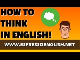 How to Speak Fluent English Learn to Think in English!