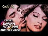 Lyrical: Sawan Aaya Hai Full Song with LYRICS | Arijit Singh | Creature 3D