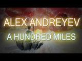 Alex Andreyev - A Hundred Miles