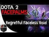 Dota 2 Facepalms - Regretful Faceless Void